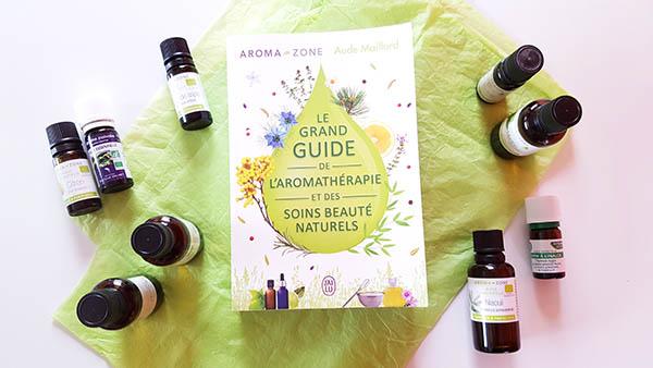 Le grand guide l'aromathérapie et des soins beauté naturels